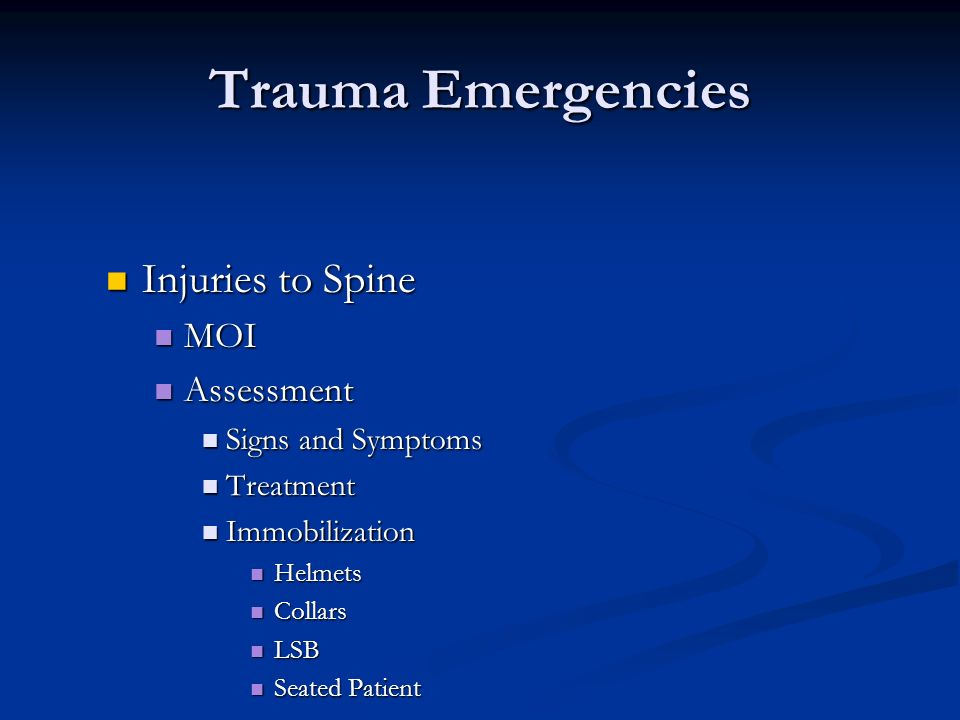Trauma Emergencies Injuries to Spine Injuries to Spine MOI MOI Assessment Assessment Signs and Symptoms Signs and Symptoms Treatment Treatment Immobil