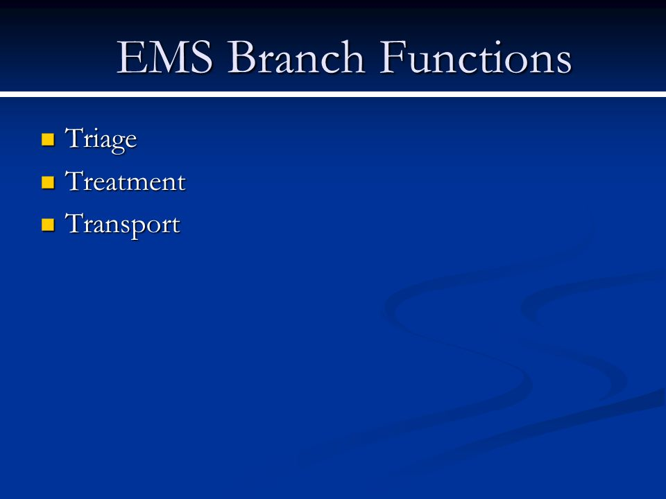 EMS Branch Functions Triage Triage Treatment Treatment Transport Transport