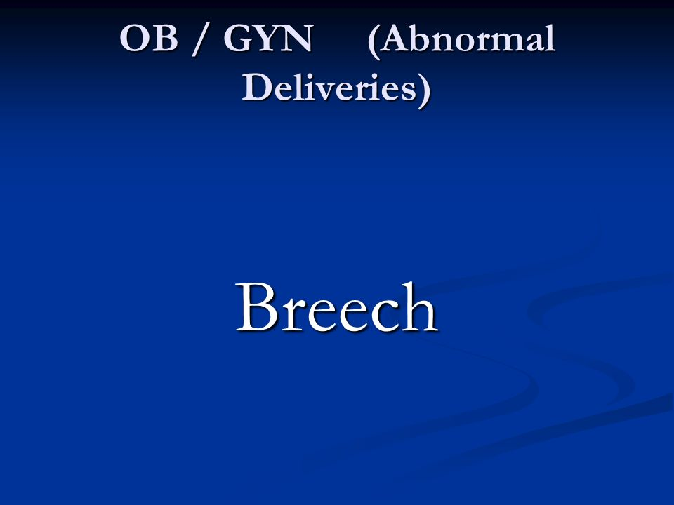 OB / GYN (Abnormal Deliveries) Breech