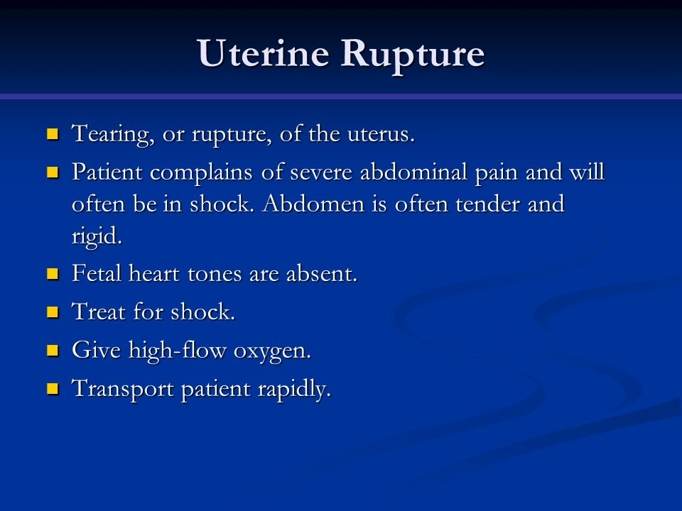 Uterine Rupture Tearing, or rupture, of the uterus. Tearing, or rupture, of the uterus. Patient complains of severe abdominal pain and will often be i