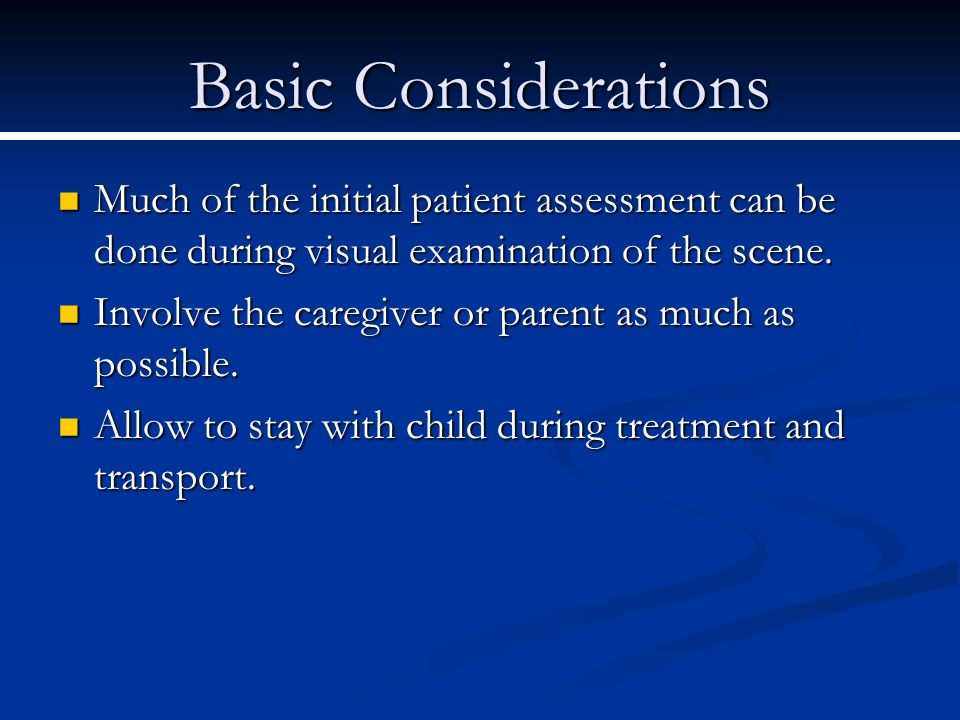 Basic Considerations Much of the initial patient assessment can be done during visual examination of the scene. Much of the initial patient assessment
