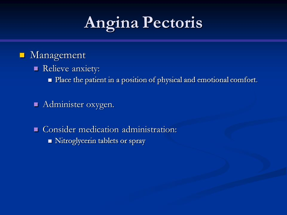 Angina Pectoris Management Management Relieve anxiety: Relieve anxiety: Place the patient in a position of physical and emotional comfort. Place the p