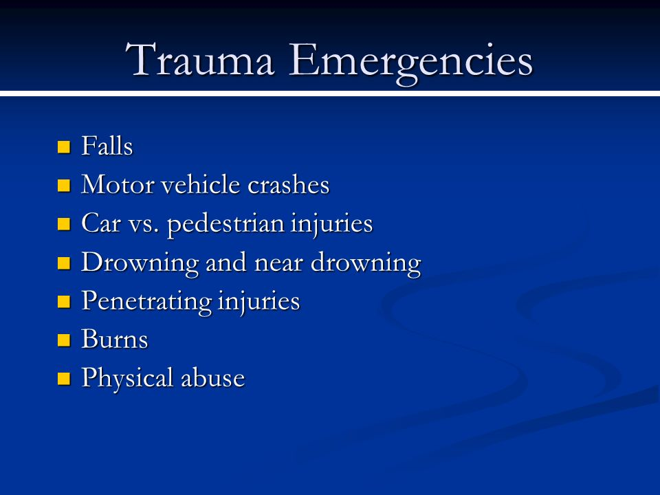 Trauma Emergencies Falls Falls Motor vehicle crashes Motor vehicle crashes Car vs. pedestrian injuries Car vs. pedestrian injuries Drowning and near d