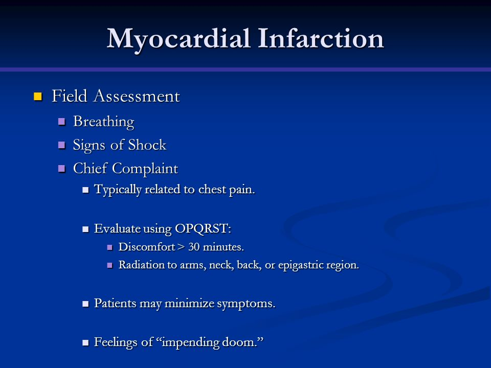 Myocardial Infarction Field Assessment Field Assessment Breathing Breathing Signs of Shock Signs of Shock Chief Complaint Chief Complaint Typically re