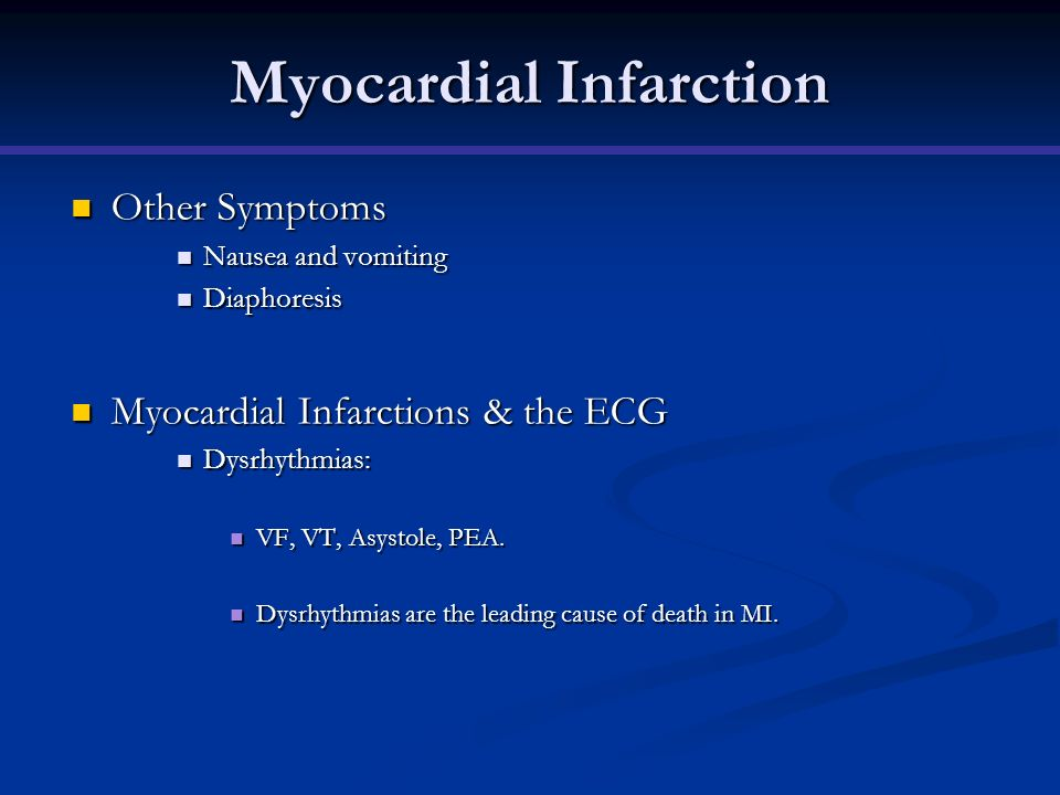 Myocardial Infarction Other Symptoms Other Symptoms Nausea and vomiting Nausea and vomiting Diaphoresis Diaphoresis Myocardial Infarctions & the ECG M