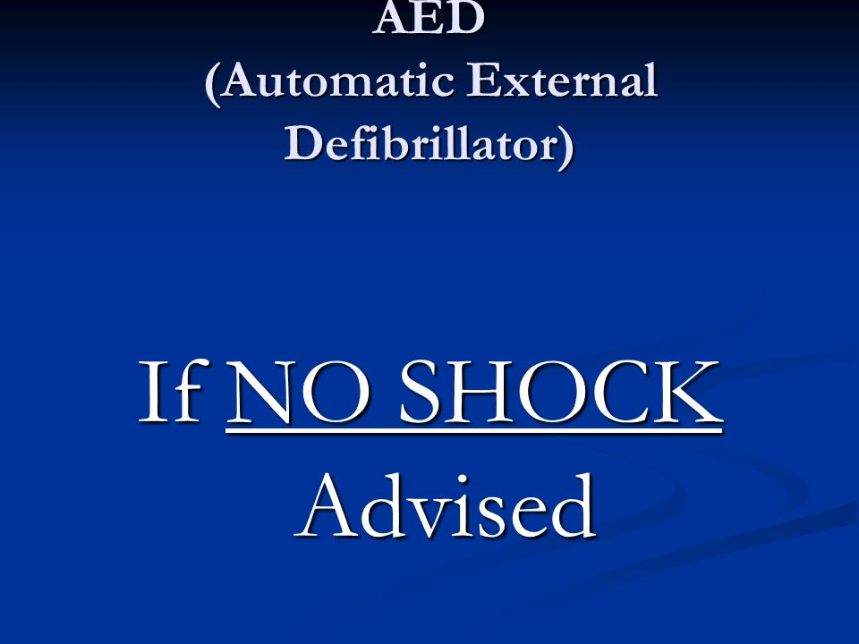 AED (Automatic External Defibrillator) If NO SHOCK Advised