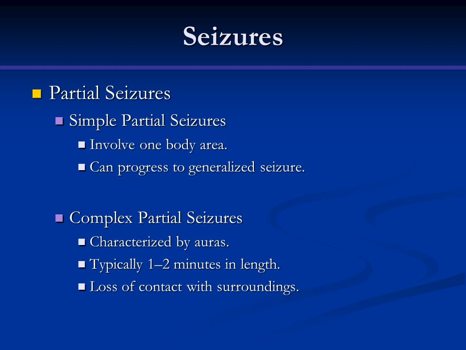 Seizures Partial Seizures Partial Seizures Simple Partial Seizures Simple Partial Seizures Involve one body area. Involve one body area. Can progress