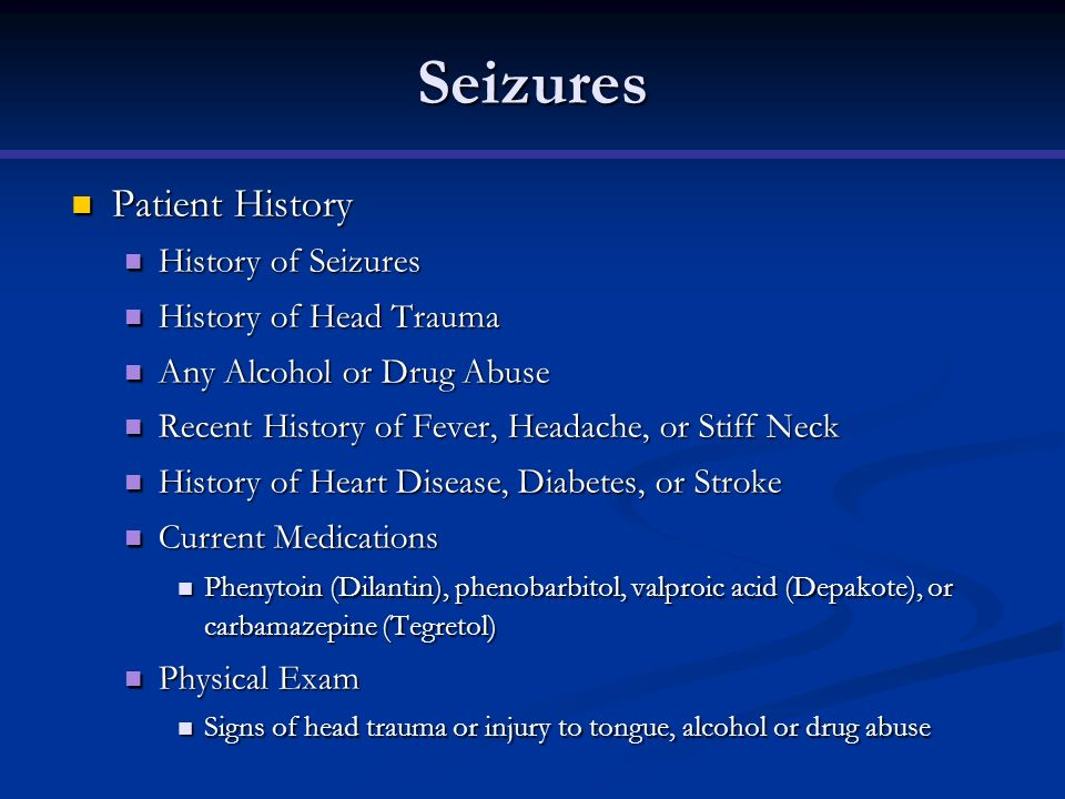 Seizures Patient History Patient History History of Seizures History of Seizures History of Head Trauma History of Head Trauma Any Alcohol or Drug Abu