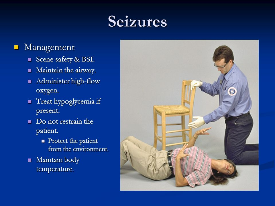 Seizures Management Management Scene safety & BSI. Scene safety & BSI. Maintain the airway. Maintain the airway. Administer high-flow oxygen. Administ