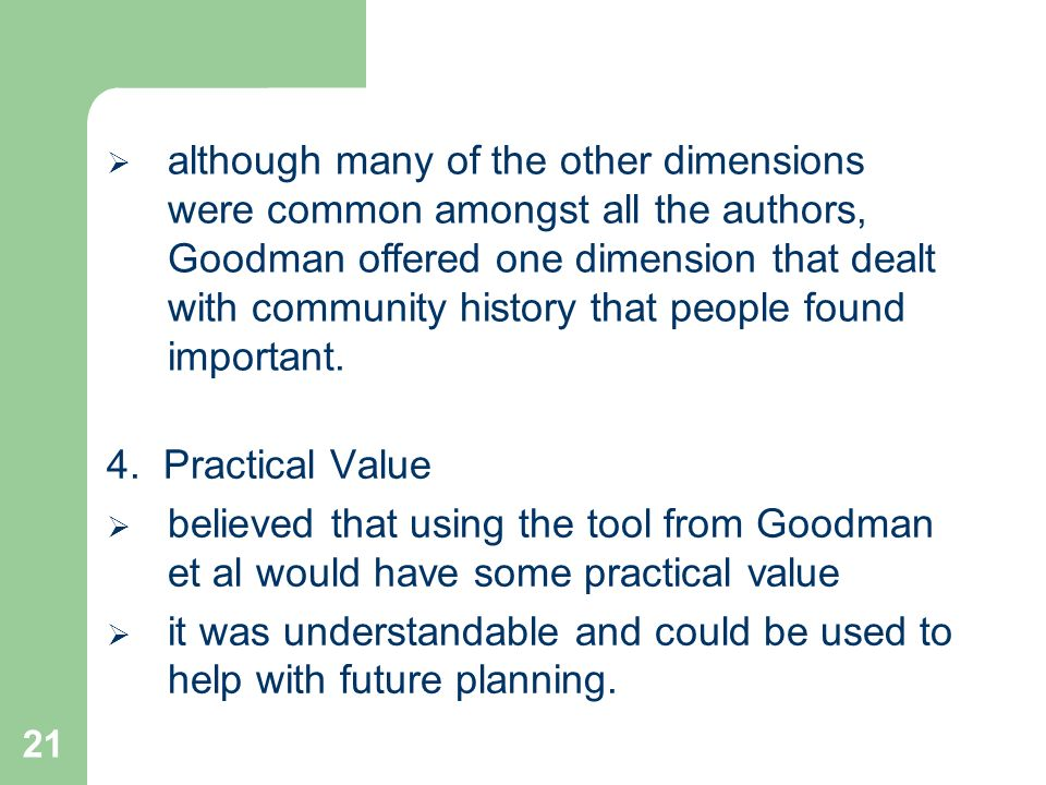 21 4. Practical Value believed that using the tool from Goodman et al would have some practical value it was understandable and could be used to help