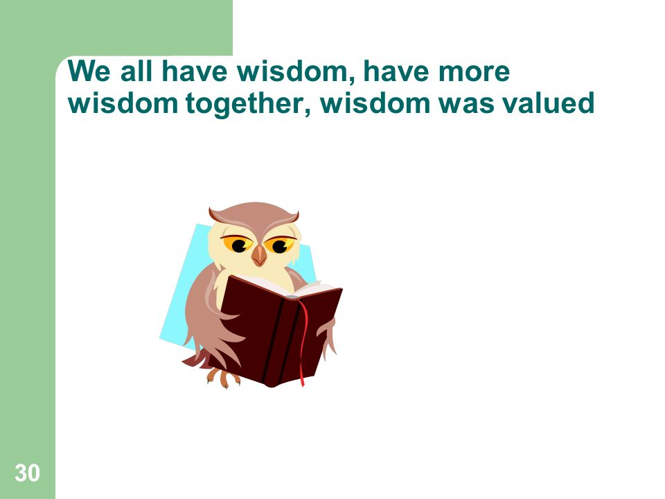30 We all have wisdom, have more wisdom together, wisdom was valued