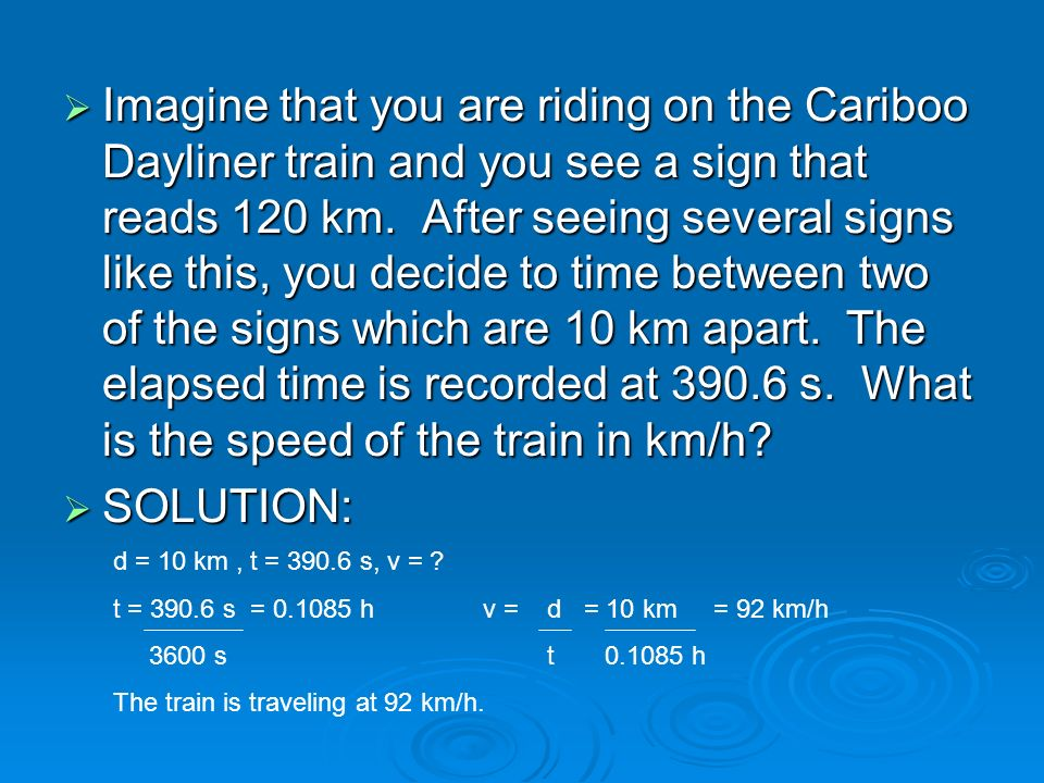 Imagine that you are riding on the Cariboo Dayliner train and you see a sign that reads 120 km. After seeing several signs like this, you decide to ti
