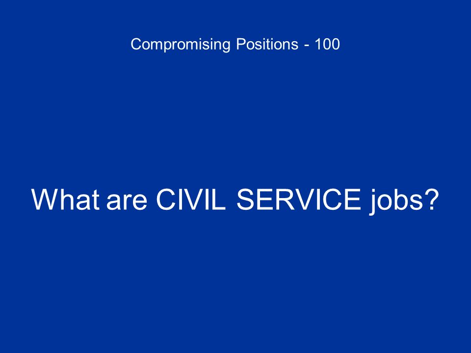 Compromising Positions - 100 What are CIVIL SERVICE jobs?