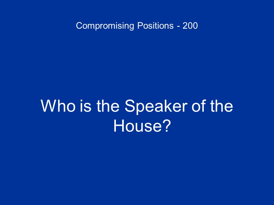 Compromising Positions - 200 Who is the Speaker of the House?