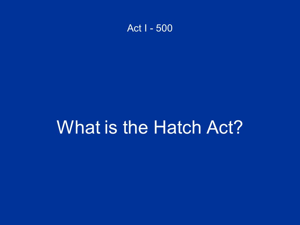 Act I - 500 What is the Hatch Act?