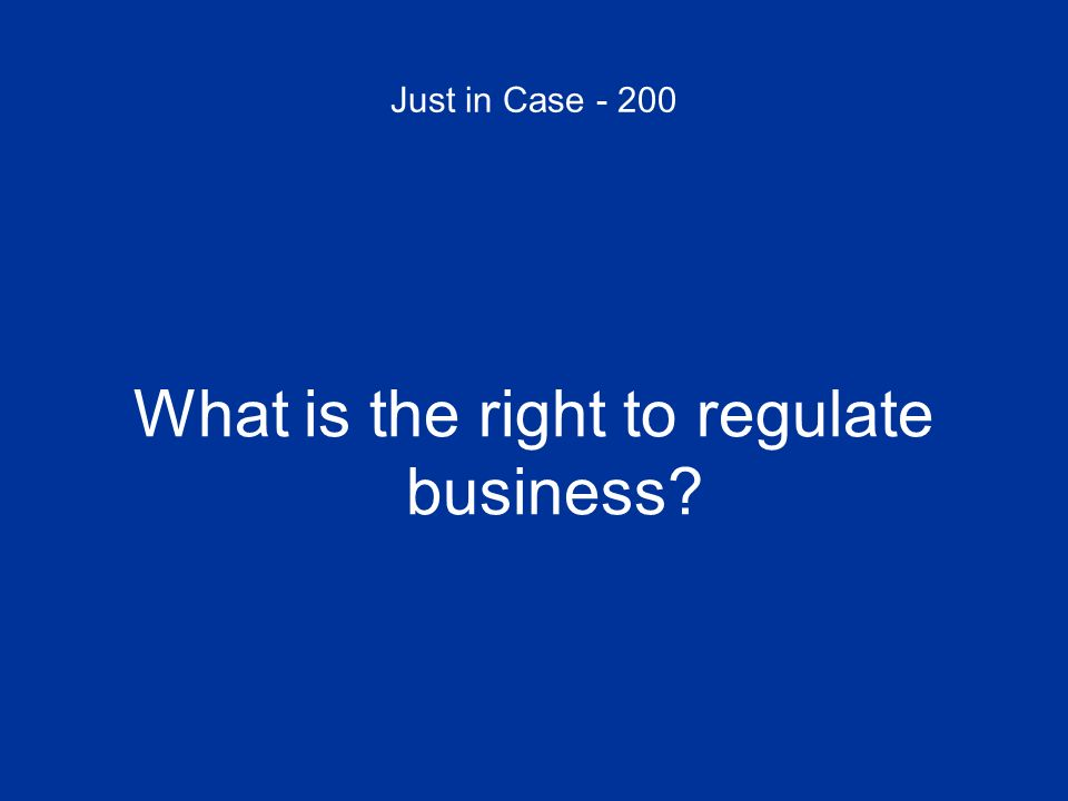 Just in Case - 200 What is the right to regulate business?
