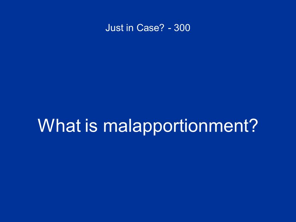 Just in Case? - 300 What is malapportionment?