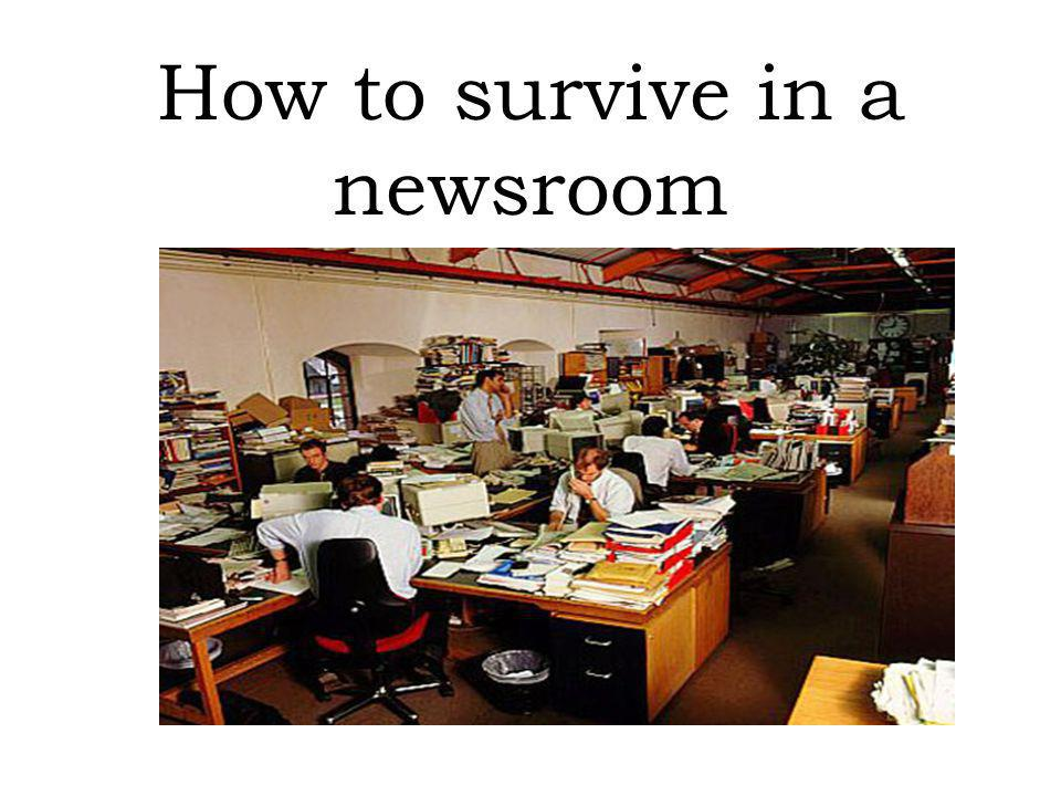 How to survive in a newsroom