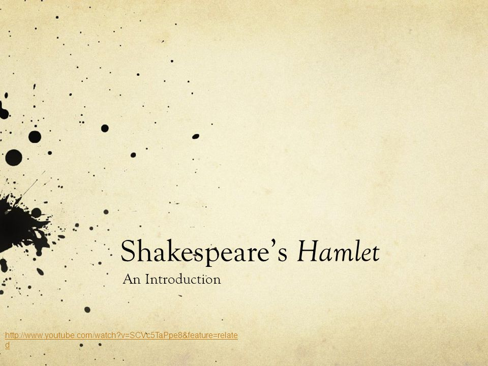 Shakespeares Hamlet An Introduction http://www.youtube.com/watch?v=SCVc5TaPpe8&feature=relate d