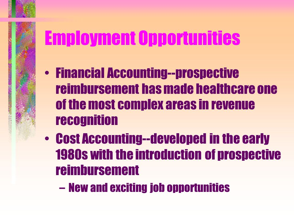 Employment Opportunities Financial Accounting--prospective reimbursement has made healthcare one of the most complex areas in revenue recognition Cost