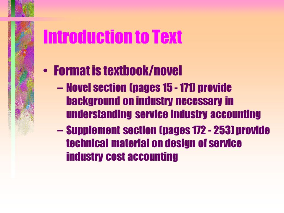Introduction to Text Format is textbook/novel –Novel section (pages 15 - 171) provide background on industry necessary in understanding service indust