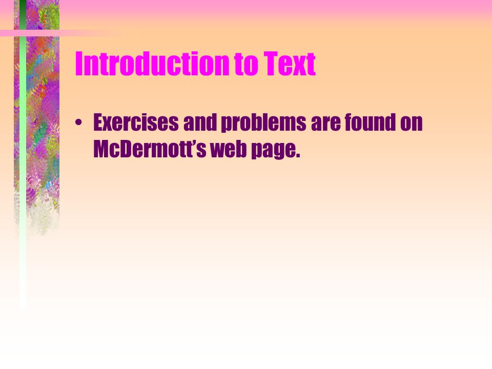 Introduction to Text Exercises and problems are found on McDermotts web page.