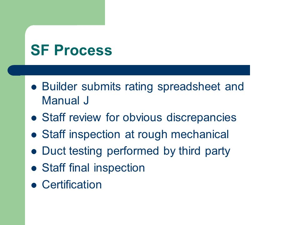 SF Process Builder submits rating spreadsheet and Manual J Staff review for obvious discrepancies Staff inspection at rough mechanical Duct testing pe