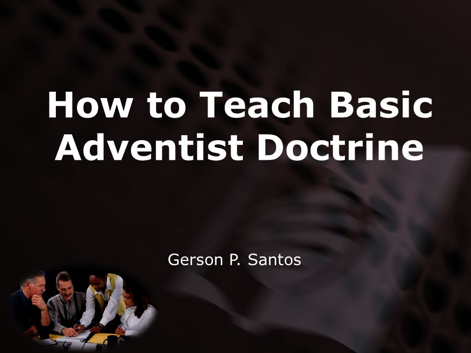 How to Teach Basic Adventist Doctrine Gerson P. Santos