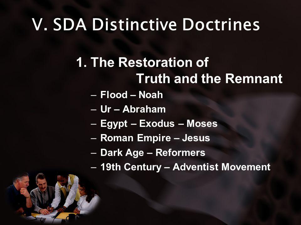 V. SDA Distinctive Doctrines 1. The Restoration of Truth and the Remnant –Flood – Noah –Ur – Abraham –Egypt – Exodus – Moses –Roman Empire – Jesus –Da