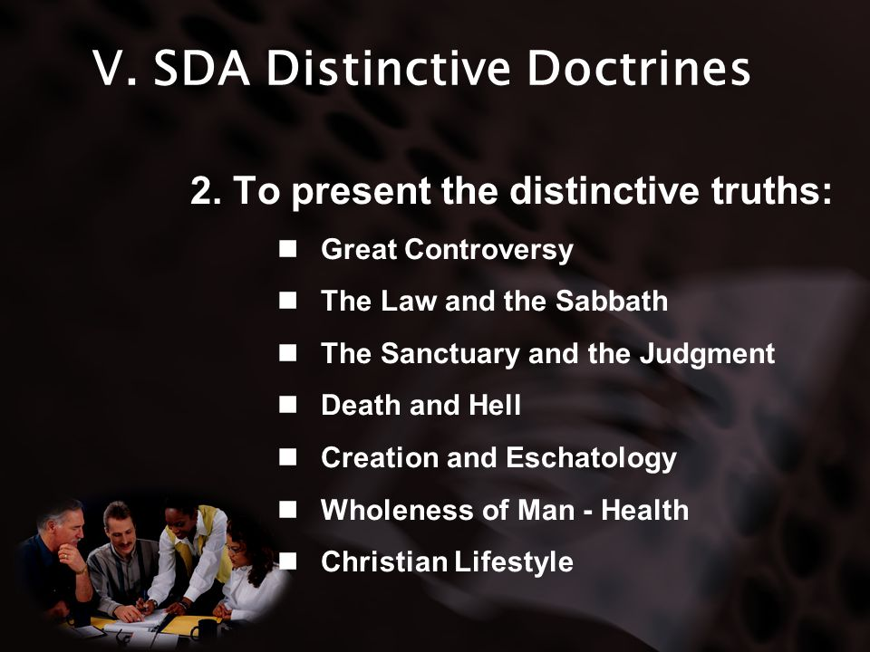 2. To present the distinctive truths: Great Controversy The Law and the Sabbath The Sanctuary and the Judgment Death and Hell Creation and Eschatology