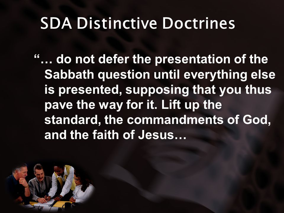 SDA Distinctive Doctrines … do not defer the presentation of the Sabbath question until everything else is presented, supposing that you thus pave the way for it.
