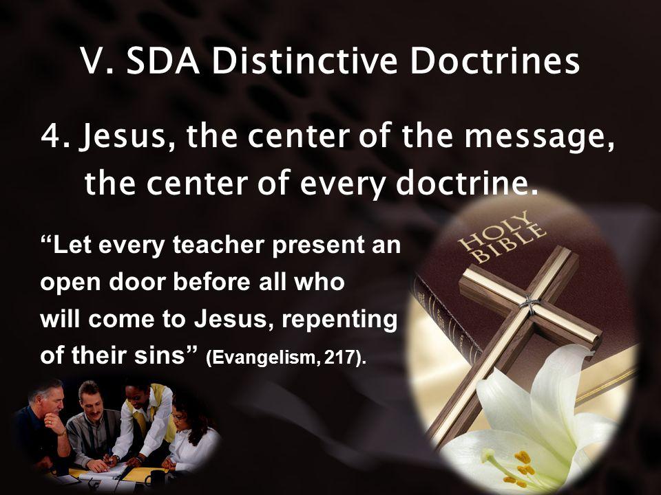 V. SDA Distinctive Doctrines 4. Jesus, the center of the message, the center of every doctrine. Let every teacher present an open door before all who