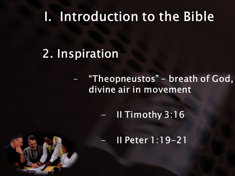 I.Introduction to the Bible -Theopneustos – breath of God, divine air in movement 2. Inspiration -II Timothy 3:16 -II Peter 1:19-21