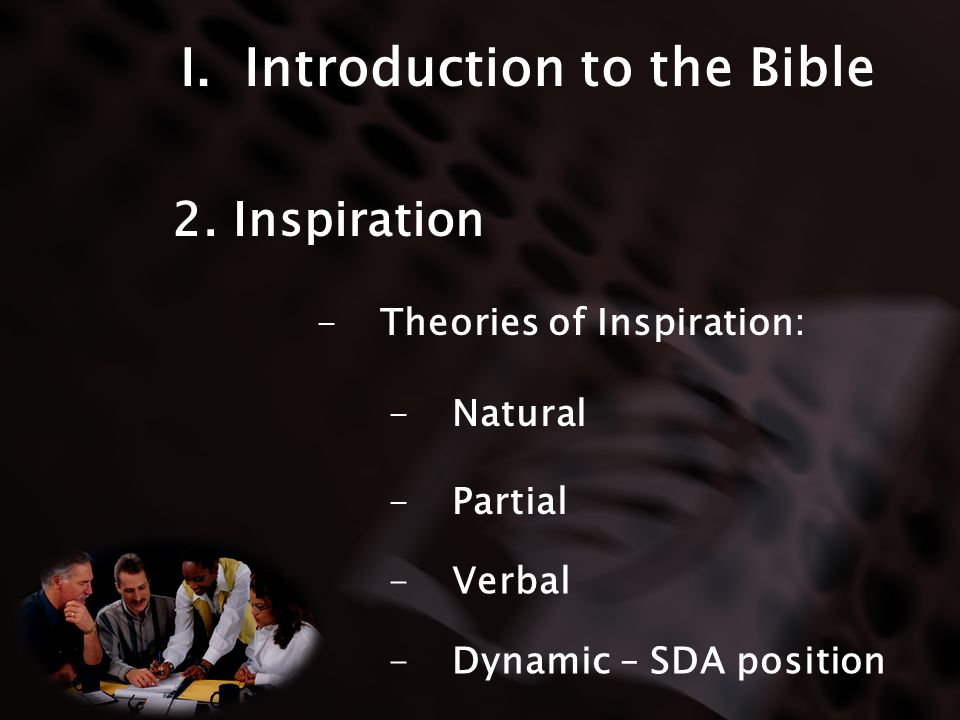I.Introduction to the Bible -Theories of Inspiration: 2. Inspiration -Natural -Partial -Verbal -Dynamic – SDA position