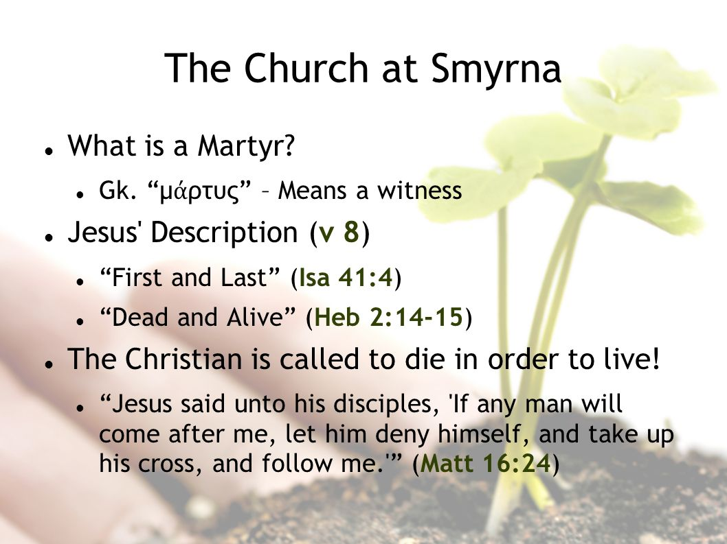 The Church at Smyrna What is a Martyr. Gk.