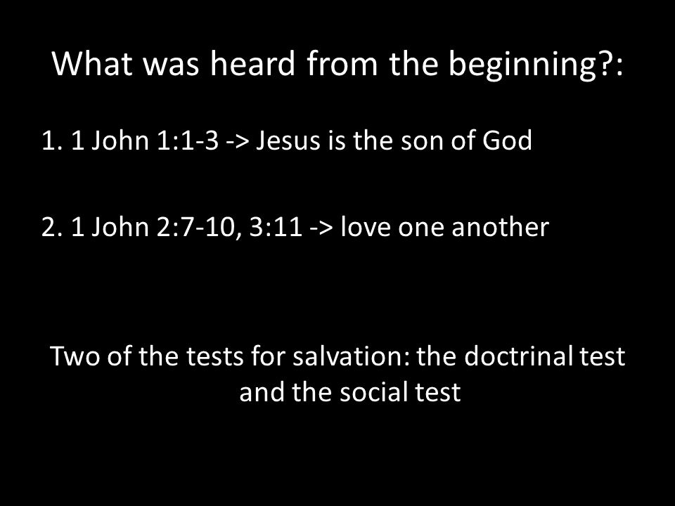 What was heard from the beginning : 1. 1 John 1:1-3 -> Jesus is the son of God 2.