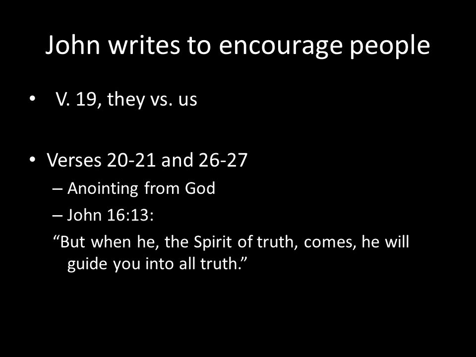 John writes to encourage people V. 19, they vs.