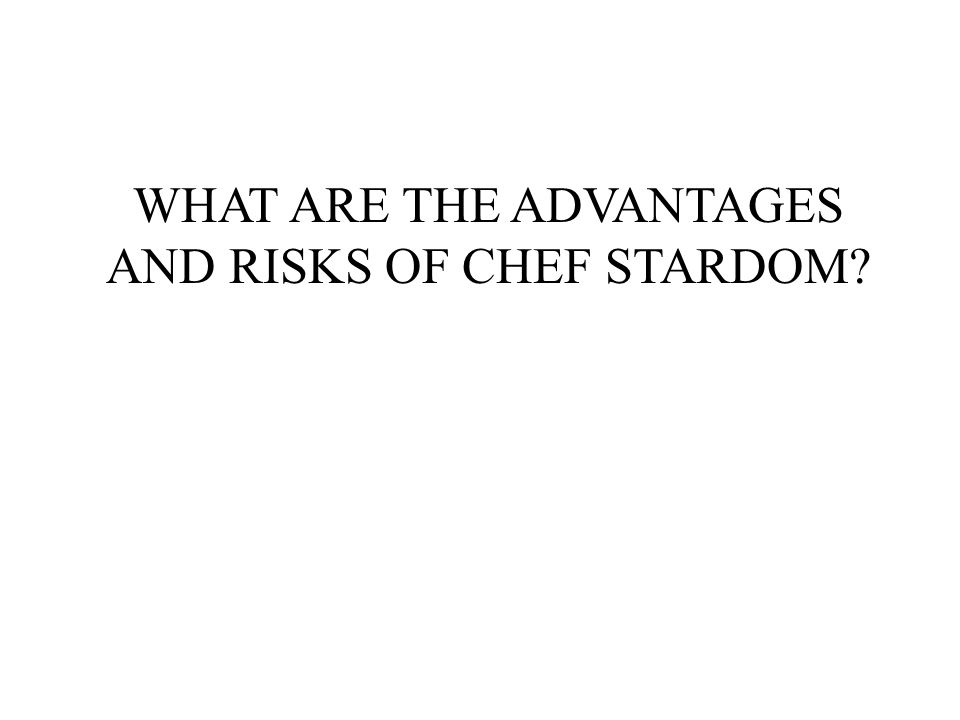 WHAT ARE THE ADVANTAGES AND RISKS OF CHEF STARDOM?