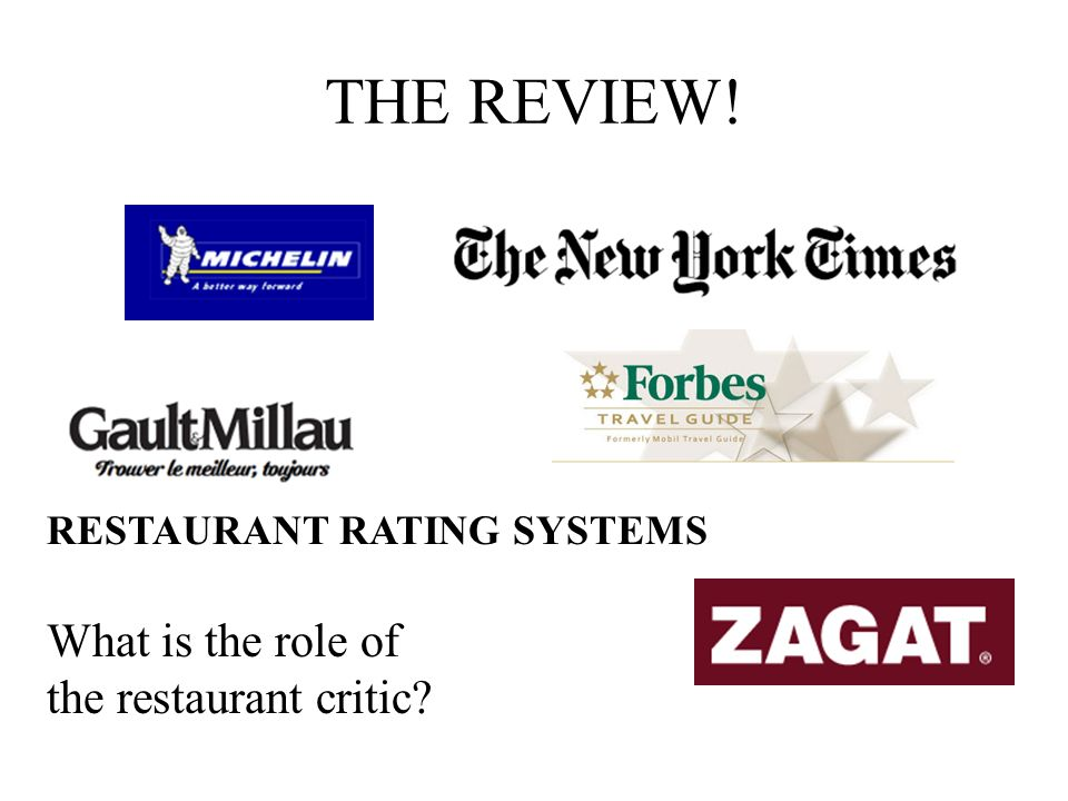 THE REVIEW! RESTAURANT RATING SYSTEMS What is the role of the restaurant critic?