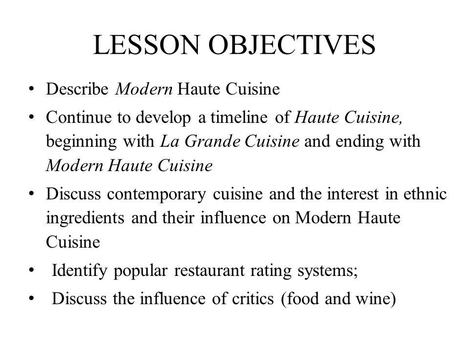 The progression of cuisine… La Grande Cuisine Classic Haute Cuisine Nouvelle Cuisine Cuisine Minceur Modern Haute Cuisine Avant-Garde Cuisine HAUTE CUISINE TIMELINE