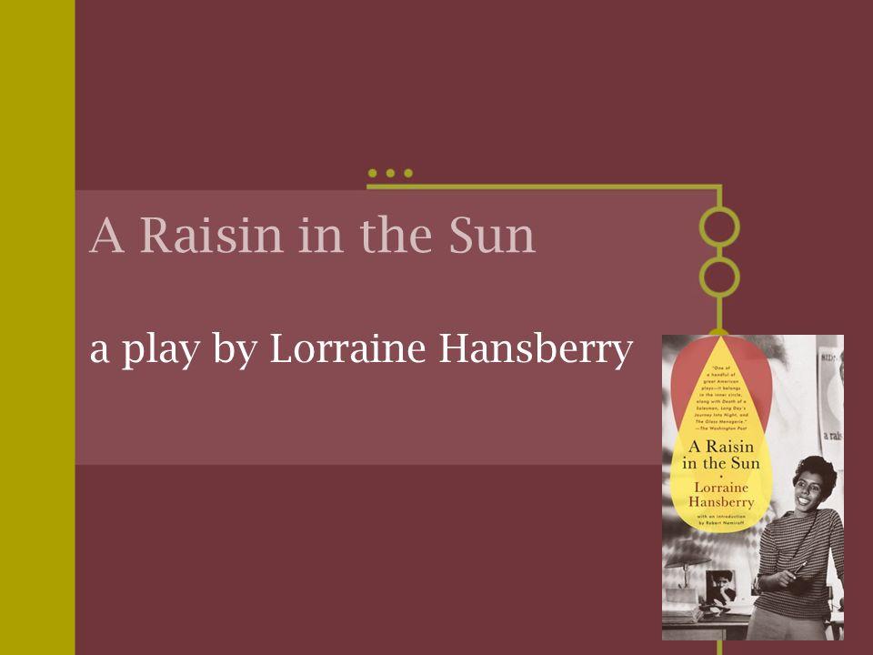 A Raisin in the Sun a play by Lorraine Hansberry