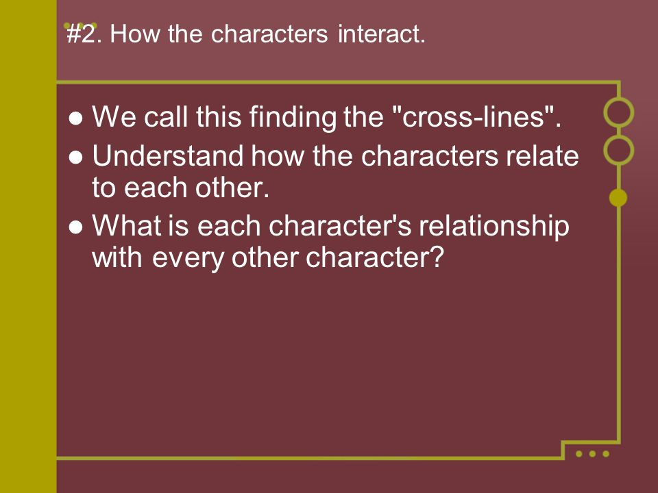 #2. How the characters interact. We call this finding the
