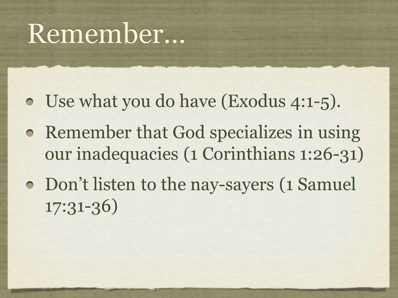 Remember... Use what you do have (Exodus 4:1-5).