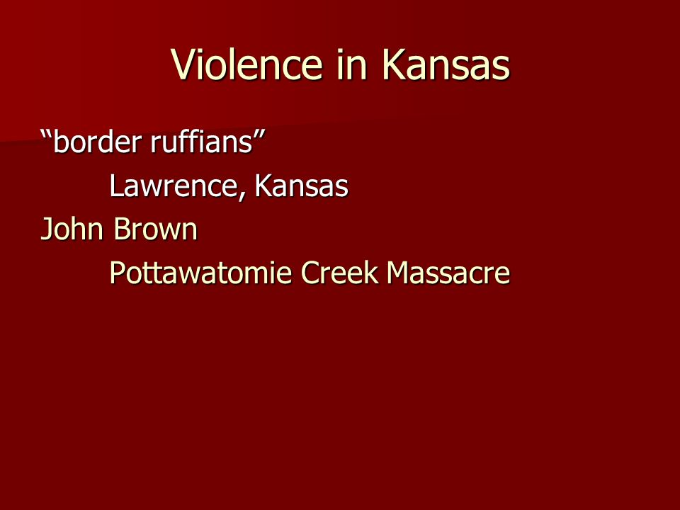 Violence in Kansas border ruffians Lawrence, Kansas John Brown Pottawatomie Creek Massacre