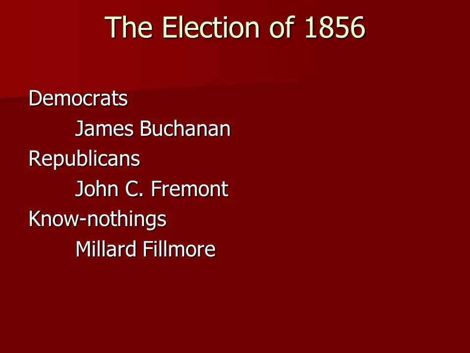 The Election of 1856 Democrats James Buchanan Republicans John C.