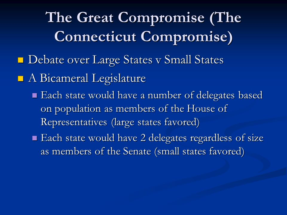 The Great Compromise (The Connecticut Compromise) Debate over Large States v Small States Debate over Large States v Small States A Bicameral Legislat