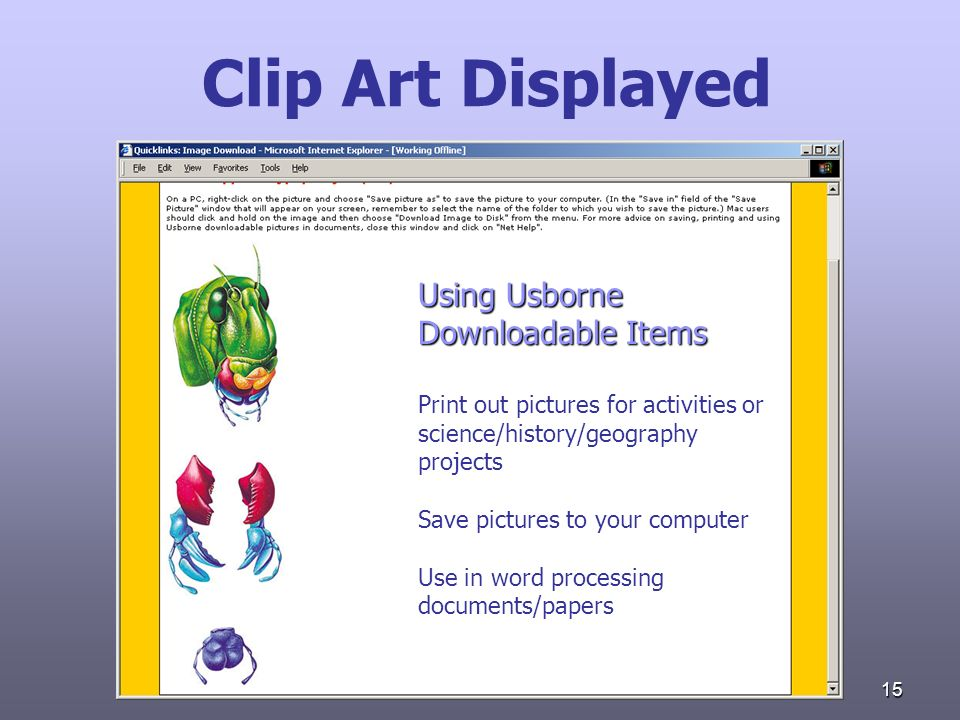 15 Clip Art Displayed Using Usborne Downloadable Items Print out pictures for activities or science/history/geography projects Save pictures to your c