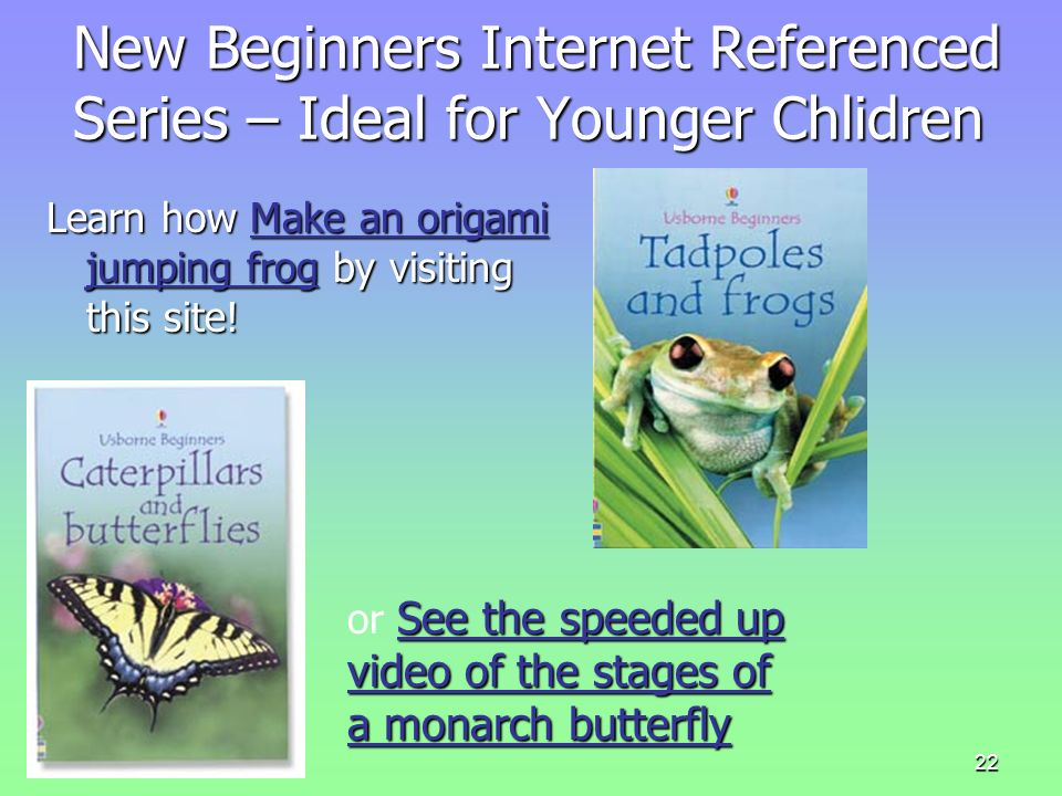 22 New Beginners Internet Referenced Series – Ideal for Younger Chlidren Learn how Make an origami jumping frog by visiting this site! Make an origami