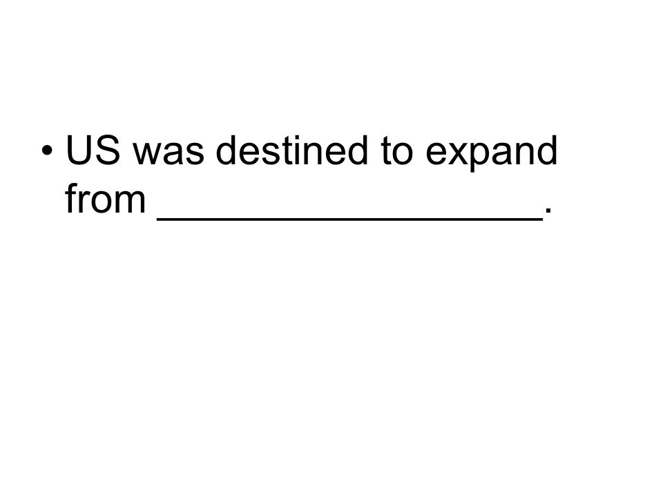 US was destined to expand from _________________.