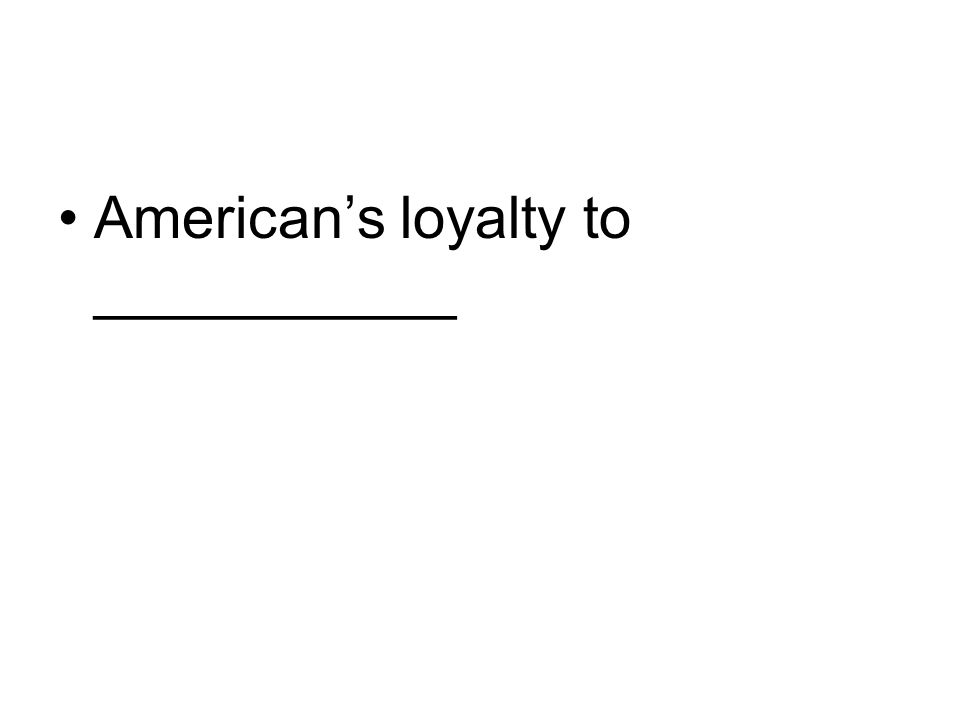 Americans loyalty to ___________